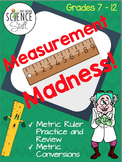 Measurement Madness. Metric Ruler and Metric Conversions R