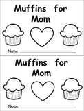 Muffins for Mom Emergent Reader- Kindergarten- Mothers' Da