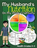 My Husband's Nutrition Craftivity: On My Plate, Health Grades K-3