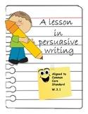 Persuasive Writing Unit Third Grade Common Core