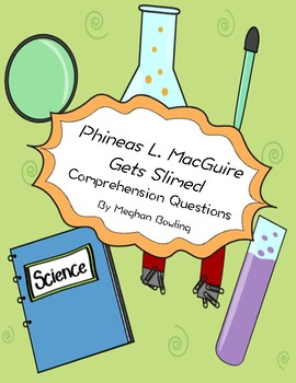 Phineas L. MacGuire Gets Slimed(Frances O' Roark Dowell) Comprehension Questions