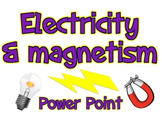 Power point: Electricity and Magnetism (52 slides)