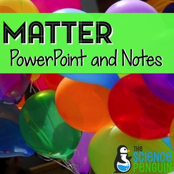 Matter PowerPoint and Notes