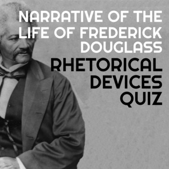 Rhetorical Devices Quiz - Narrative of the Life of Frederi