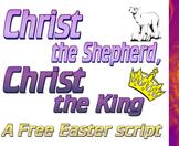 Script: Christ the Shepherd, Christ the King  (Easter)