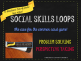 Social Skills Loops: Problem Solving and Perspective Taking