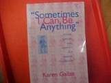 """""""Sometimes I Can Be Anything"""" by K. Gallas"""