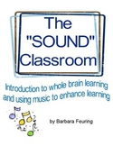 "THE ""SOUND"" CLASSROOM, Using Sound & Music to Enhance Learning"