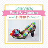Teaching Fact & Opinion with Funky Shoes!