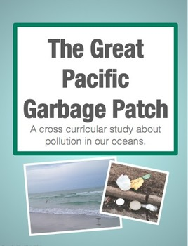The Great Pacific Garbage Patch: Cross Curricular Inquiry Study (Grades 3-5)