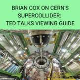 Viewing Guide TED Talks- Brian Cox on CERN's Supercollider