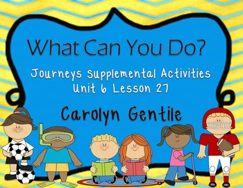 What Can You Do? Journeys Lesson 27 Unit 6 Supplement Activities