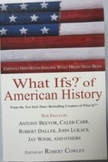 What Ifs: of American History edited by Robert Cowley
