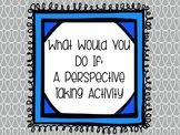 What Would You Do If:  A Perspective Taking Activity