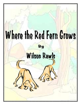 Where the Red Fern Grows by Wilson Rawls A Teaching Unit