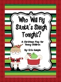 Who Will Fly Santa's Sleigh- A Christmas Play for Young Children