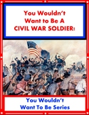 You Wouldn't Want to Be A Civil War Soldier! Reading For I