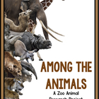 Zoo Animals!  Among The Animals:  An Animal Research And W