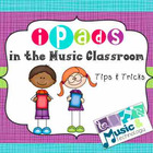 iPads in the Music Classroom- Tips & Tricks