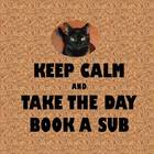 Keep Calm and Take the Day Book a Substitute