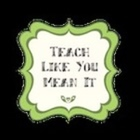Teach Like You Mean It