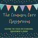 The Common Core Classroom